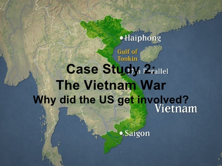 Case Study 2: The Vietnam War Why did the US get involved?