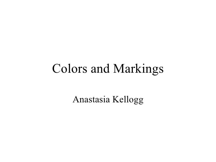 Colors and Markings Anastasia Kellogg