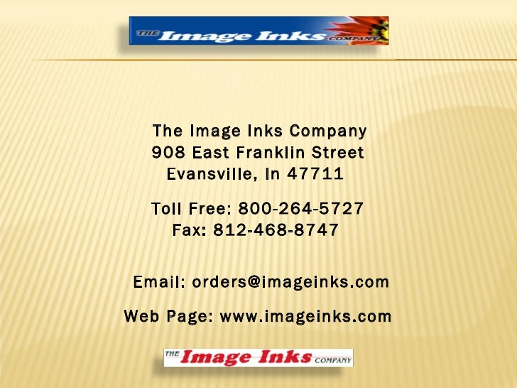 The Image Inks Company 908 East Franklin Street Evansville, In 47711 Toll Free: 800-264-5727 Fax: 812-468-8747 Email: orde...