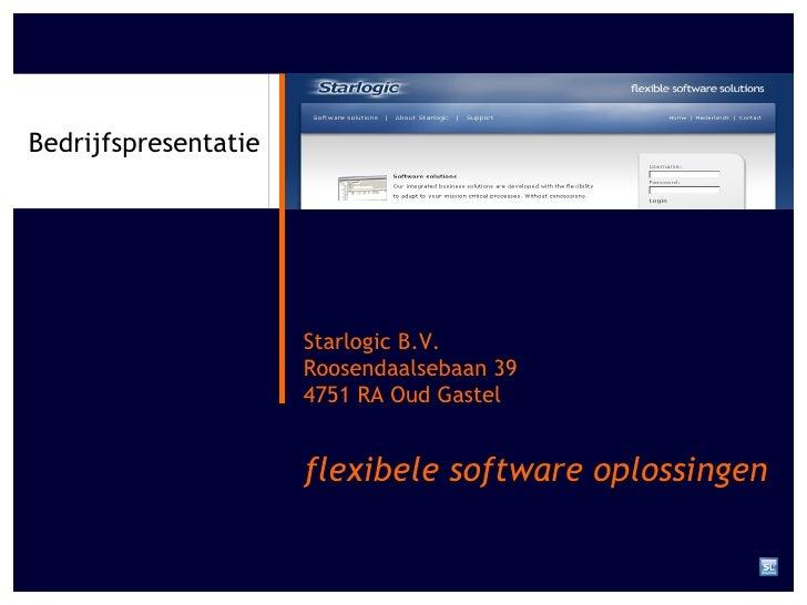 Starlogic B.V. Roosendaalsebaan 39 4751 RA Oud Gastel Bedrijfspresentatie flexibele software oplossingen