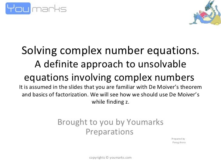 Solving complex number equations.  A definite approach to unsolvable equations involving complex numbers  It is assumed in...