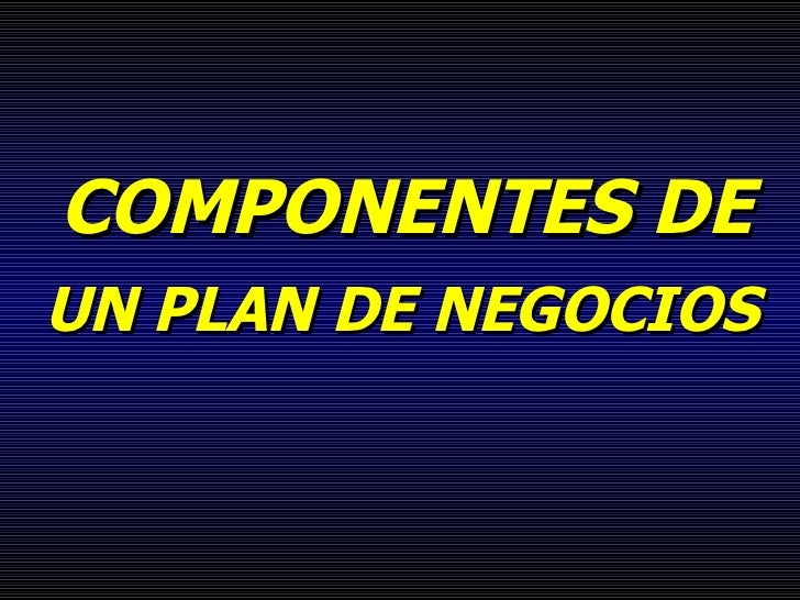 COMPONENTES DE   UN PLAN DE NEGOCIOS