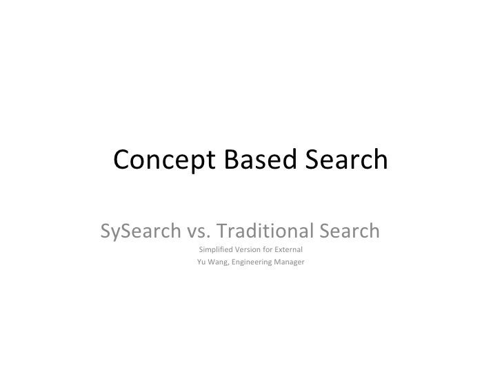 Concept Based Search SySearch vs. Traditional Search Simplified Version for External Yu Wang, Engineering Manager