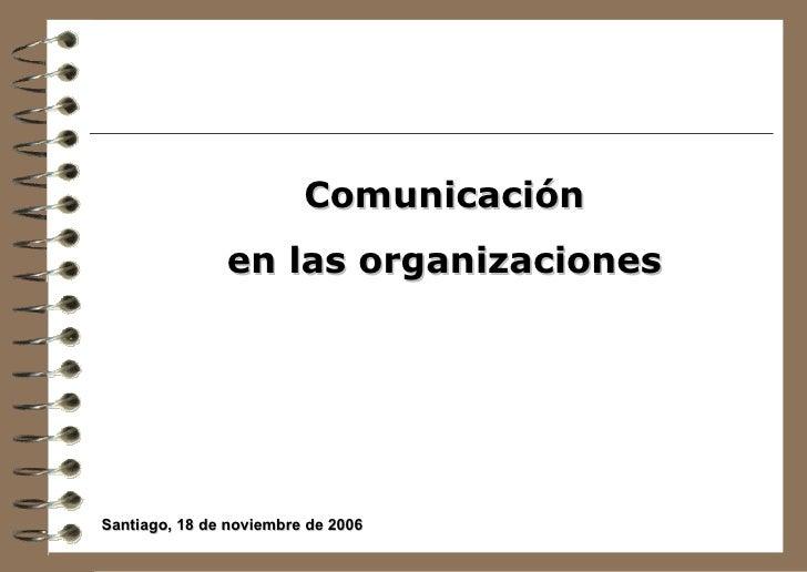 Comunicación  en las organizaciones  Santiago, 18 de noviembre de 2006
