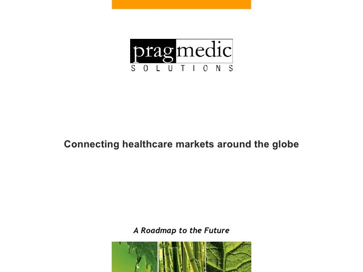 Connecting healthcare markets around the globe A Roadmap to the Future