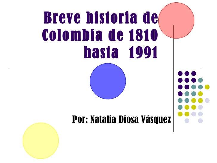 Breve historia de Colombia de 1810 hasta  1991 Por: Natalia Diosa Vásquez