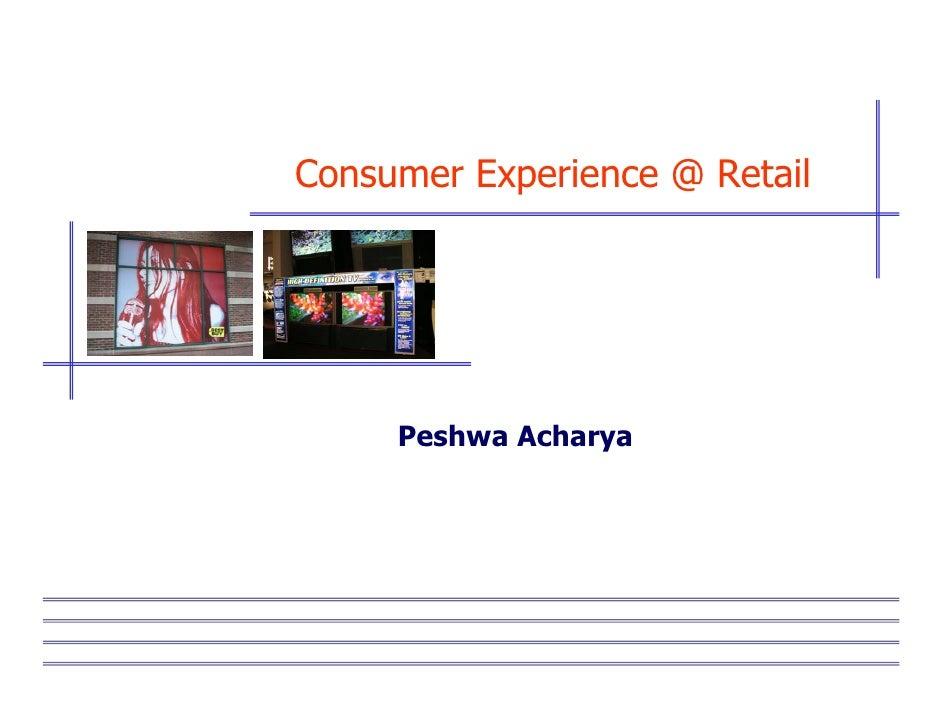 Consumer Experience @ Retail          Peshwa Acharya