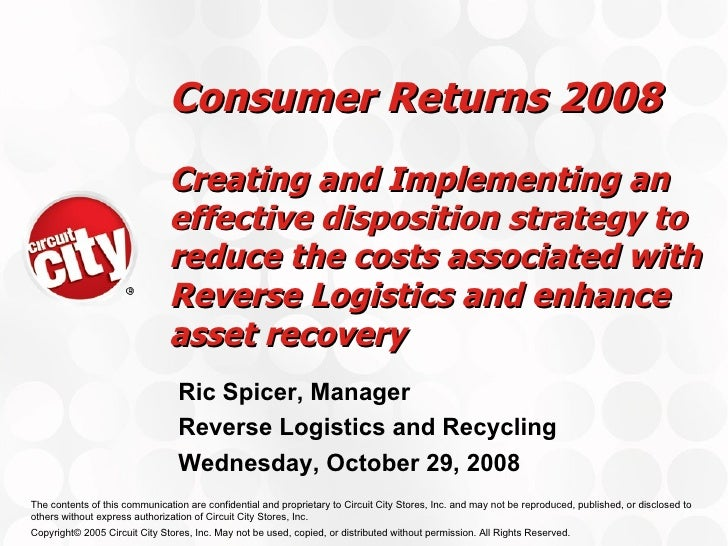 Consumer Returns 2008 Creating and Implementing  an effective disposition strategy to reduce the costs associated with Rev...