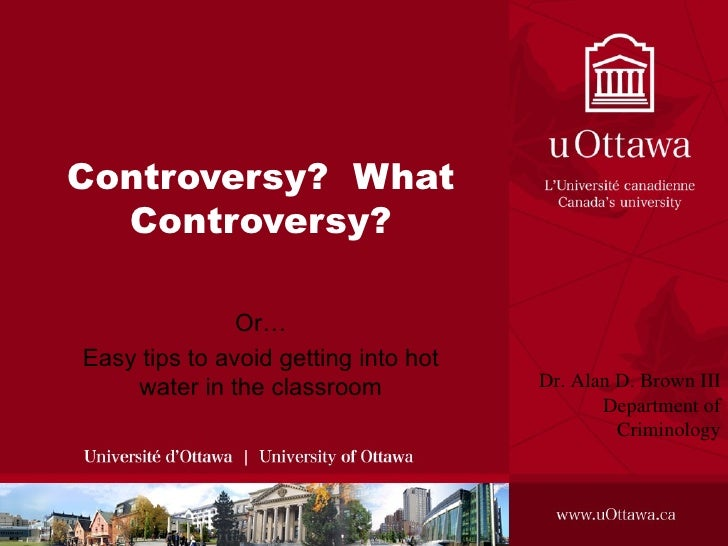 Controversy?  What Controversy? Or… Easy tips to avoid getting into hot water in the classroom Dr. Alan D. Brown III Depar...