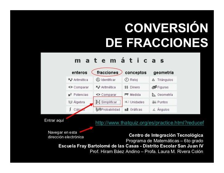 CONVERSIÓN                              DE FRACCIONES     Entrar aquí                          http://www.thatquiz.org/es/...
