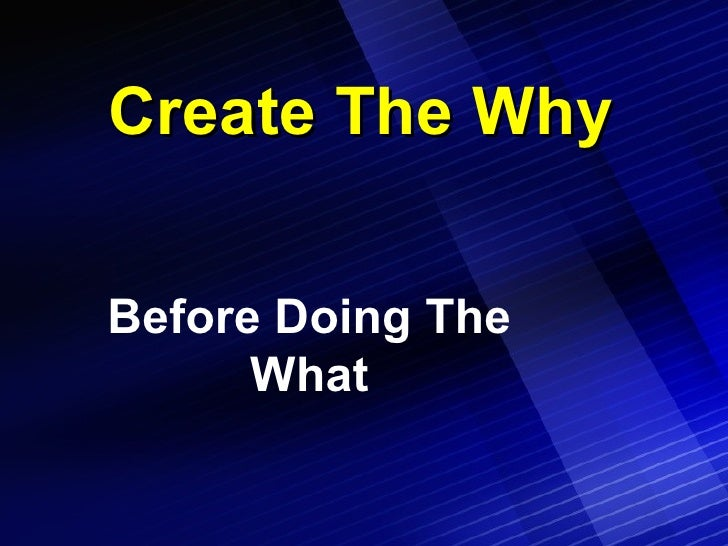 Create The Why Before Doing The What