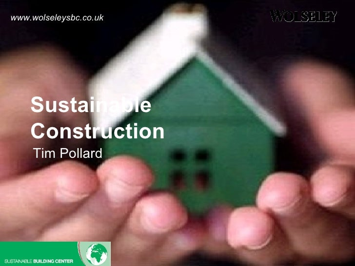 Sustainable Construction Tim Pollard www.wolseleysbc.co.uk