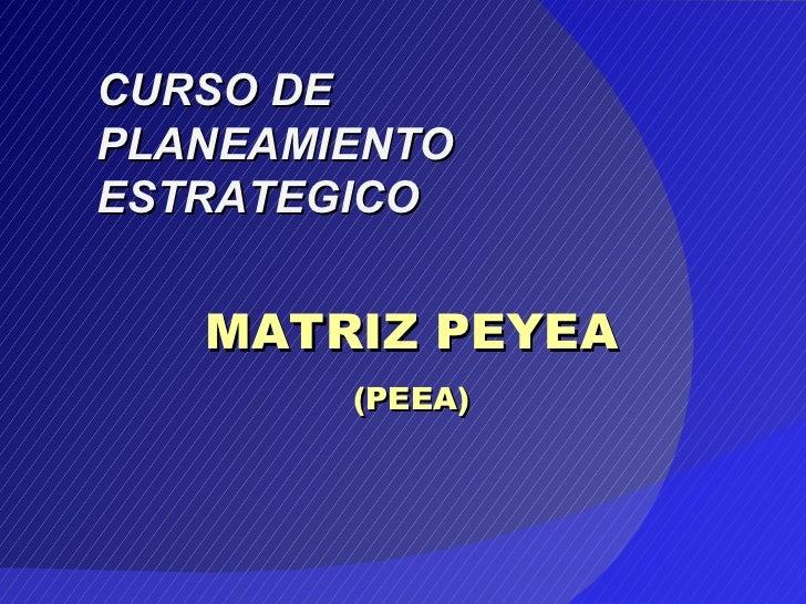 MATRIZ PEYEA (PEEA) CURSO DE PLANEAMIENTO ESTRATEGICO