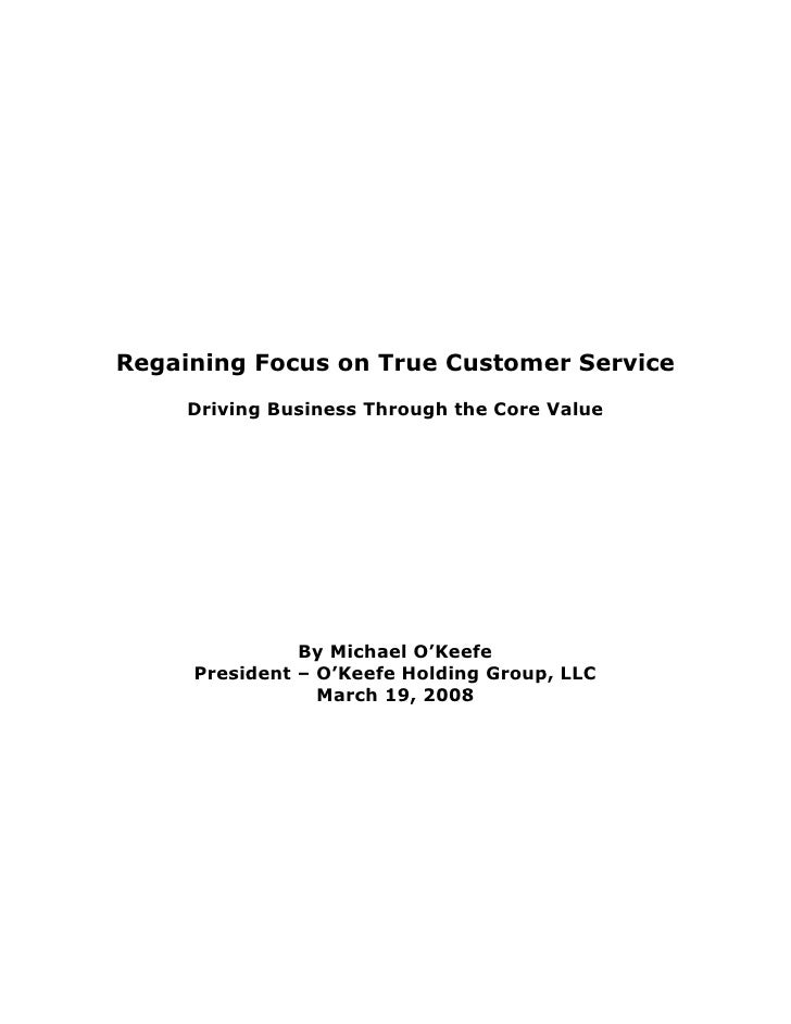 Regaining Focus on True Customer Service      Driving Business Through the Core Value                    By Michael O'Keef...