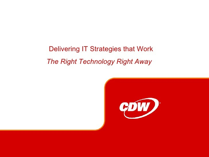 Delivering IT Strategies that Work The Right Technology Right Away