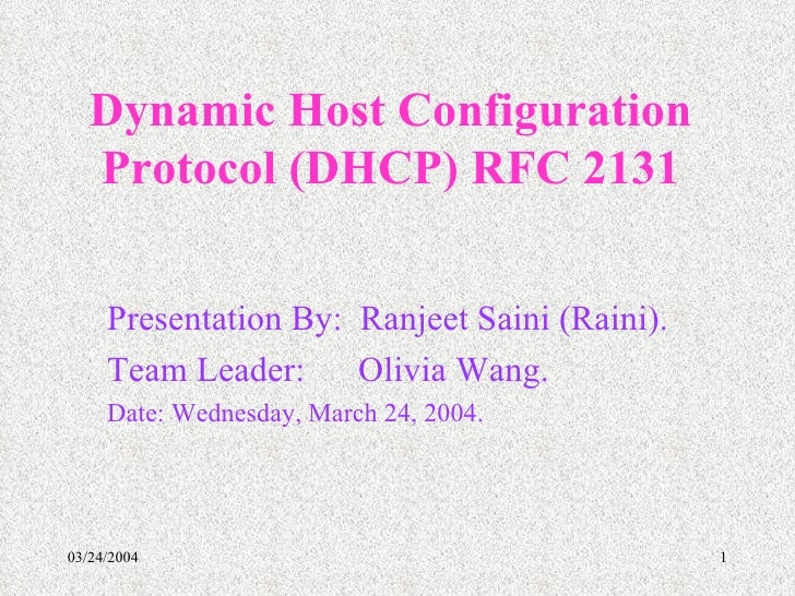 Dynamic Host Configuration Protocol (DHCP) RFC 2131 Presentation By:  Ranjeet Saini (Raini). Team Leader:  Olivia Wang. Da...