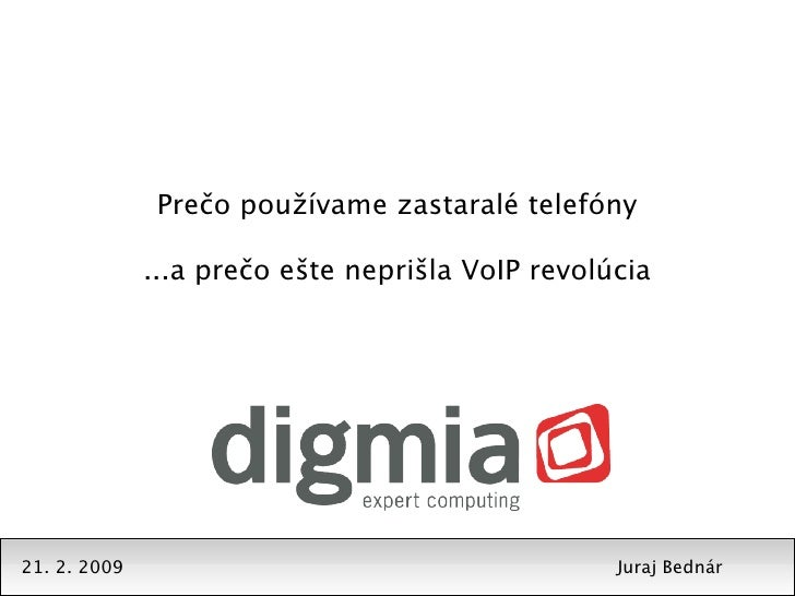 Prečo používame zastaralé telefóny                ...a prečo ešte neprišla VoIP revolúcia     21. 2. 2009                 ...