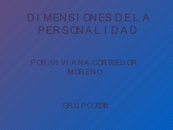 DIMENSIONES DE LA PERSONALIDAD POR: VIVIANA CORREDOR MORENO GRUPO: 70018