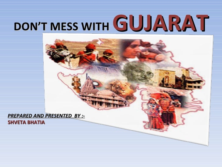 DON'T MESS WITH   GUJARAT PREPARED AND PRESENTED  BY :- SHVETA BHATIA