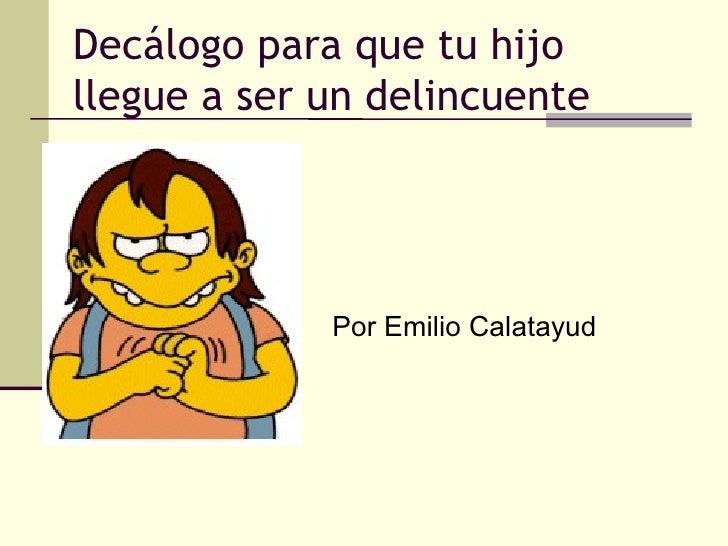 Decálogo para que tu hijo llegue a ser un delincuente Por Emilio Calatayud