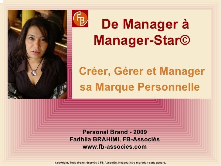 De Manager à Manager-Star© Créer, Gérer et Manager sa Marque Personnelle   Personal Brand - 2009 Fadhila BRAHIMI, FB-Assoc...