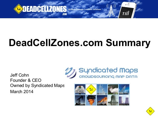 DeadCellZones.com Summary  Jeff Cohn  Founder & CEO  Owned by Syndicated Maps  March 2014