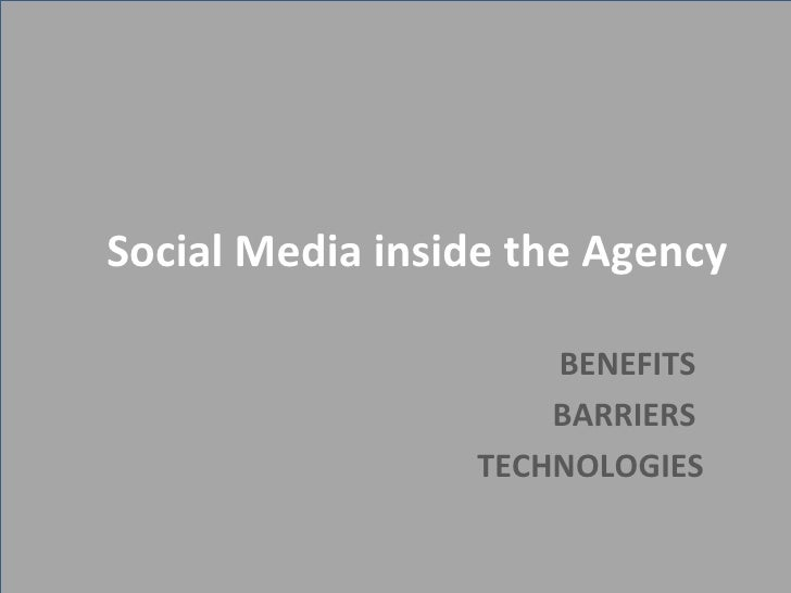 Social Media inside the Agency BENEFITS  BARRIERS  TECHNOLOGIES