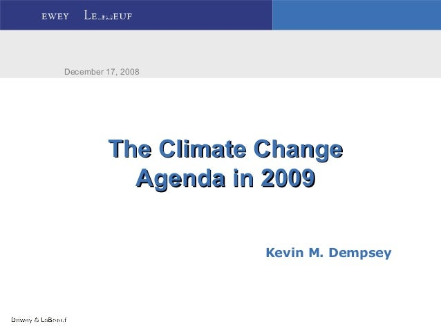 The Climate ChangeThe Climate Change Agenda in 2009Agenda in 2009 December 17, 2008 Kevin M. Dempsey