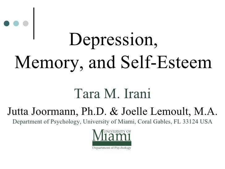 Depression,  Memory, and Self-Esteem Tara M. Irani Jutta Joormann, Ph.D. & Joelle Lemoult, M.A. Department of Psychology, ...