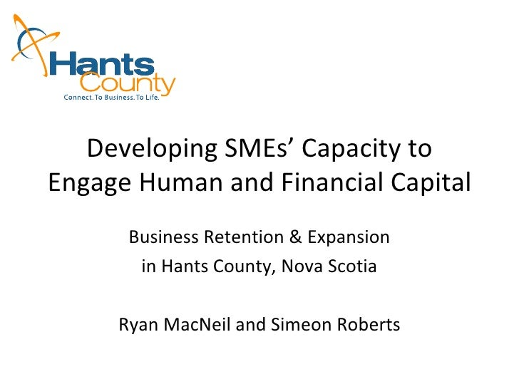 Developing SMEs' Capacity to Engage Human and Financial Capital Business Retention & Expansion in Hants County, Nova Scoti...