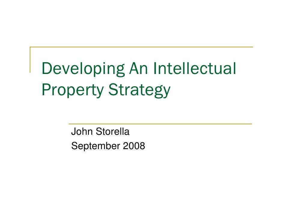 Developing An Intellectual Property Strategy     John Storella    September 2008