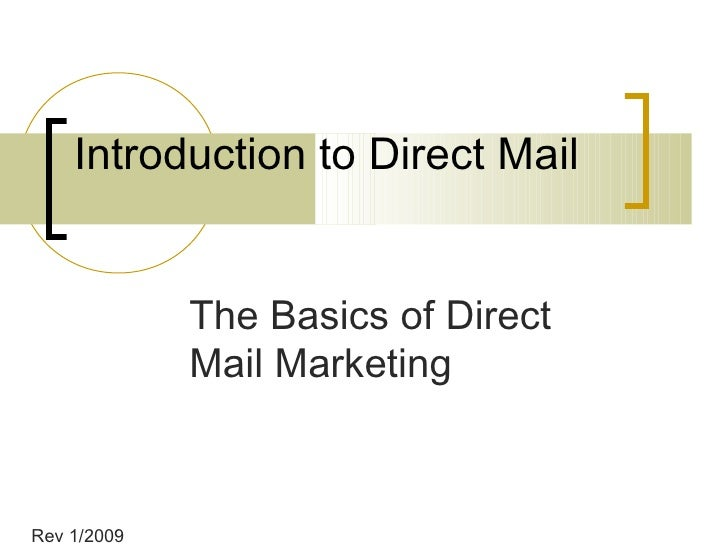 Introduction to Direct Mail                The Basics of Direct              Mail Marketing    Rev 1/2009