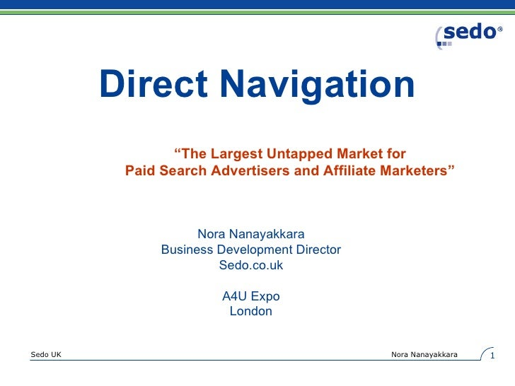 "Direct Navigation Nora Nanayakkara Business Development Director Sedo.co.uk A4U Expo London "" The Largest Untapped Market ..."
