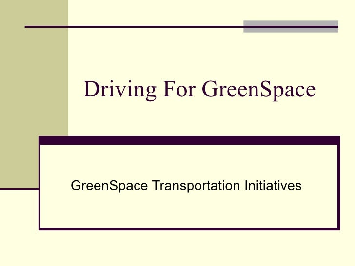 Driving For GreenSpace GreenSpace Transportation Initiatives