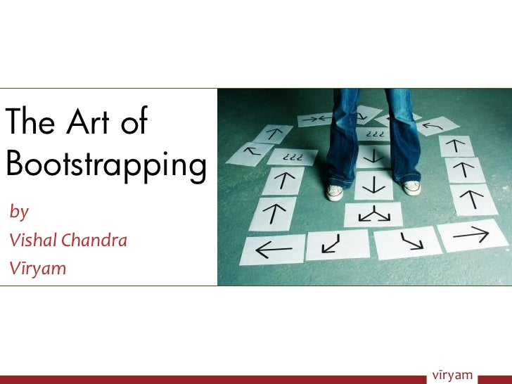 The Art of Bootstrapping by Vishal Chandra Vīryam                      vīryam