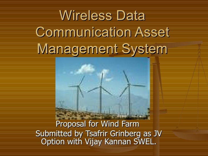 Wireless Data Communication Asset Management System Proposal for Wind Farm  Submitted by Tsafrir Grinberg as JV Option wit...