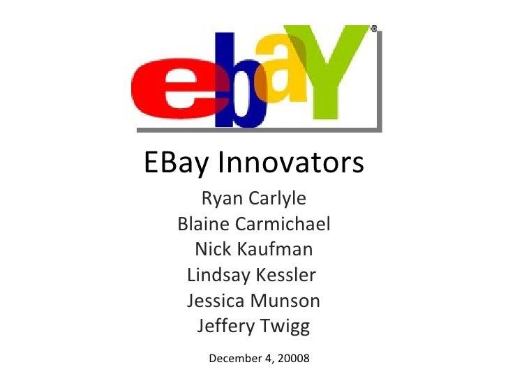 EBay Innovators Ryan Carlyle Blaine Carmichael Nick Kaufman Lindsay Kessler  Jessica Munson Jeffery Twigg December 4, 20008