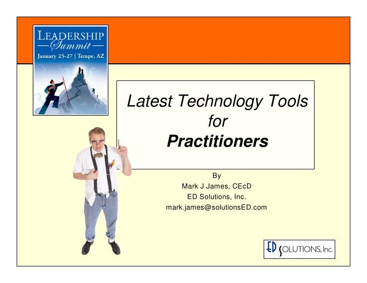 Latest Technology Tools           for      Practitioners                   By          Mark J James, CEcD            ED So...