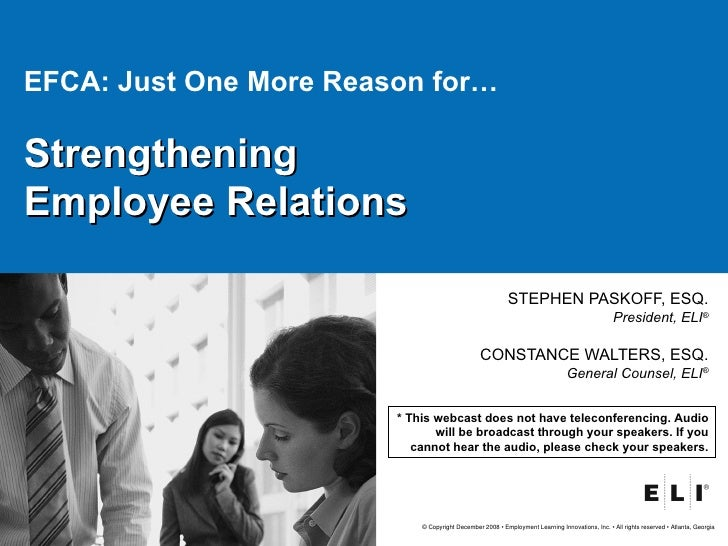 EFCA: Just One More Reason for… Strengthening  Employee Relations STEPHEN PASKOFF, ESQ. President, ELI ® CONSTANCE WALTERS...