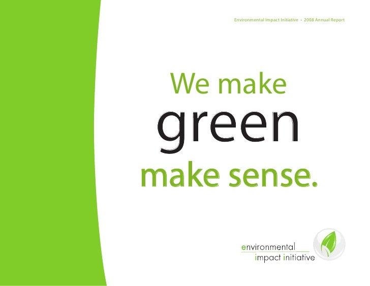 Environmental Impact Initiative • 2008 Annual Report      We make green make sense.