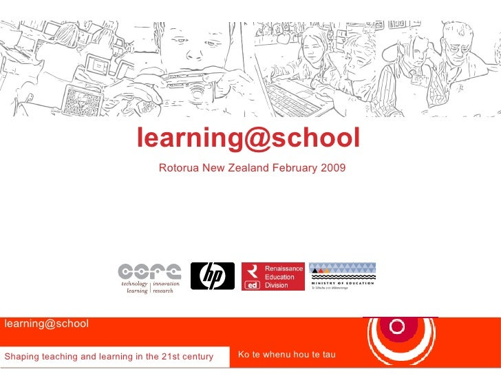 [email_address]   Rotorua New Zealand February 2009 learning@school  Shaping teaching and learning in the 21st century Ko ...
