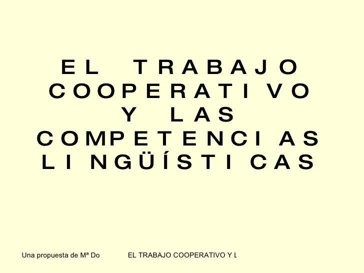 EL   TRABAJ O     COOP E RAT I VO         Y   LAS    C OMP E T E NC I A S    L I NGÜÍS T I CA S    Una propuesta de Mª Dol...