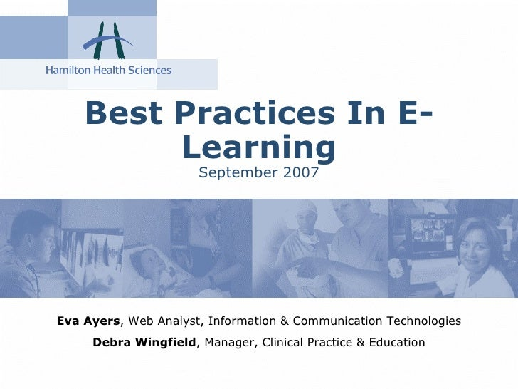 Best Practices In E-Learning September 2007 Eva Ayers , Web Analyst, Information & Communication Technologies Debra Wingfi...