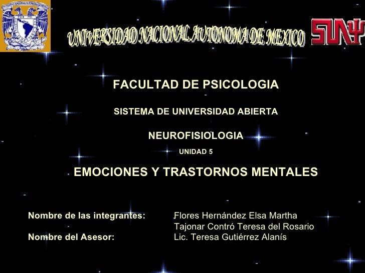 UNIVERSIDAD NACIONAL AUTONOMA DE MEXICO FACULTAD DE PSICOLOGIA SISTEMA DE UNIVERSIDAD ABIERTA NEUROFISIOLOGIA UNIDAD 5 EMO...