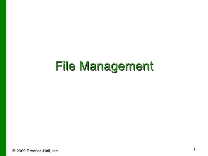 File Management © 2009   Prentice-Hall, Inc.