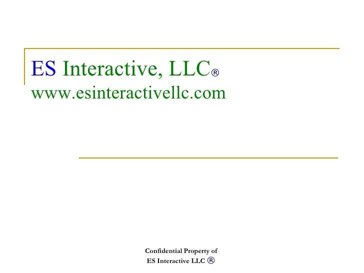 Confidential   Property of  ES Interactive LLC  ®   ES   Interactive, LLC ® www.esinteractivellc.com