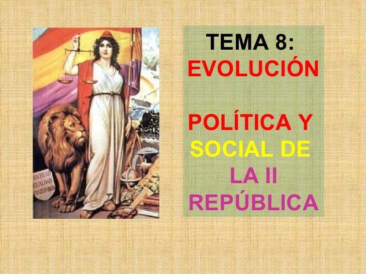 TEMA 8:  EVOLUCIÓN  POLÍTICA Y   SOCIAL DE   LA II REPÚBLICA
