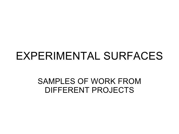 EXPERIMENTAL SURFACES SAMPLES OF WORK FROM DIFFERENT PROJECTS