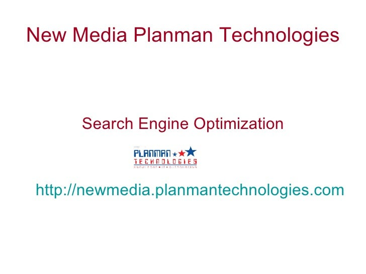 New Media Planman Technologies <ul><li>Search Engine Optimization </li></ul><ul><li>http://newmedia.planmantechnologies.co...