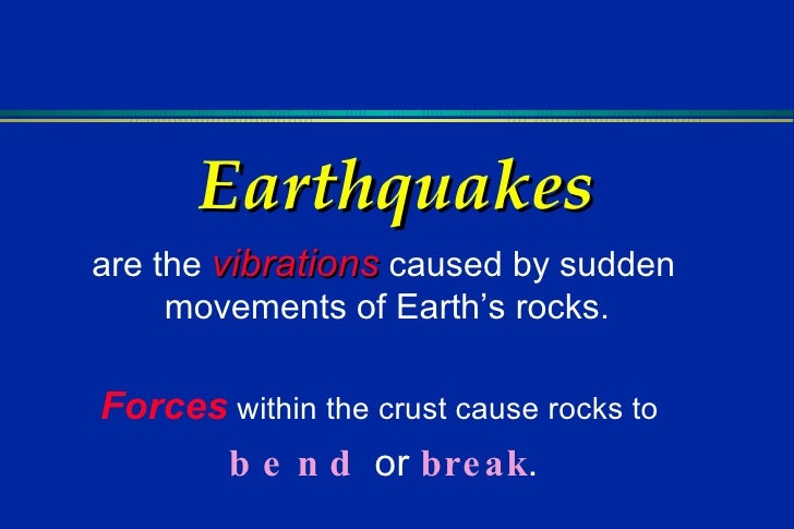 Earthquakes are the  vibrations  caused by sudden movements of Earth's rocks.  Forces  within the crust cause rocks to  be...